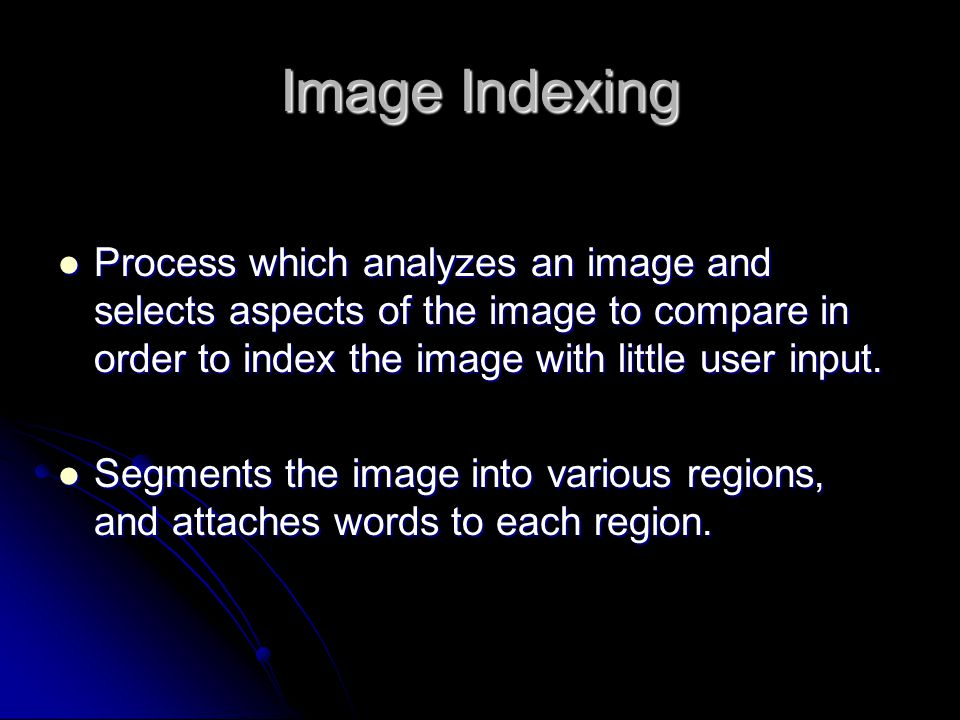Image Indexing Process which analyzes an image and selects aspects of the image to compare in order to index the image with little user input.