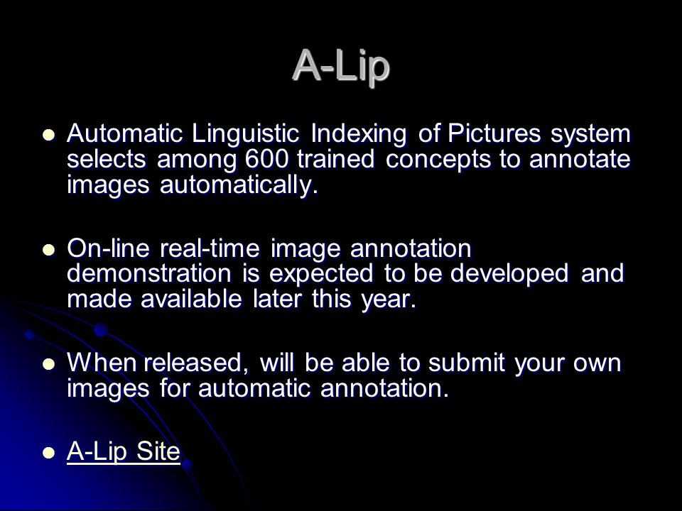 A-Lip Automatic Linguistic Indexing of Pictures system selects among 600 trained concepts to annotate images automatically.