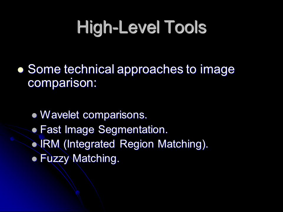 High-Level Tools Some technical approaches to image comparison: Some technical approaches to image comparison: Wavelet comparisons.
