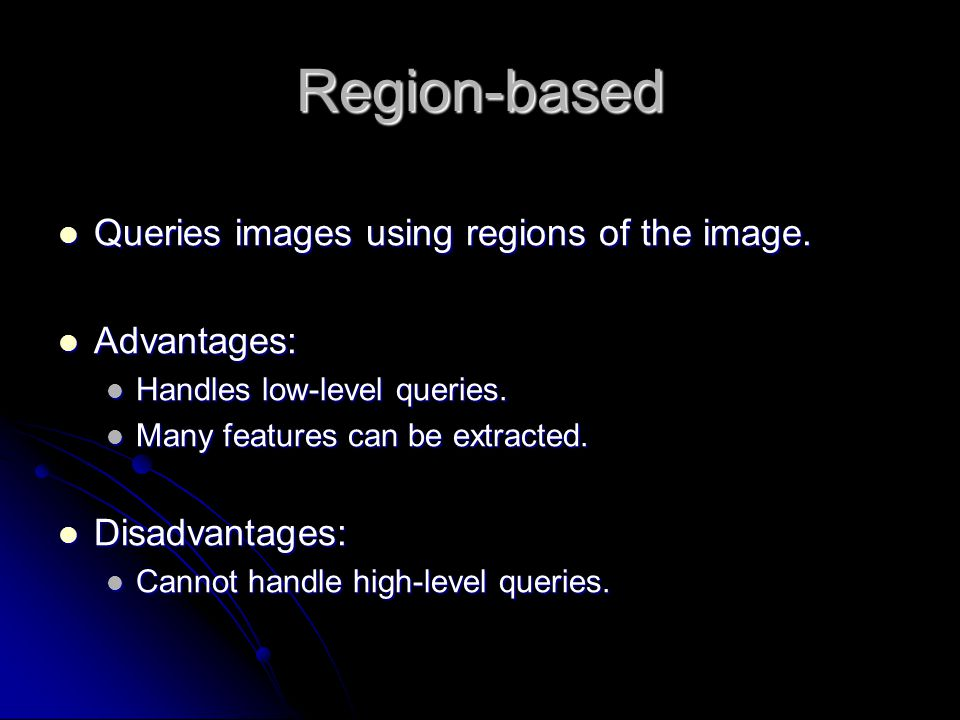 Region-based Queries images using regions of the image.