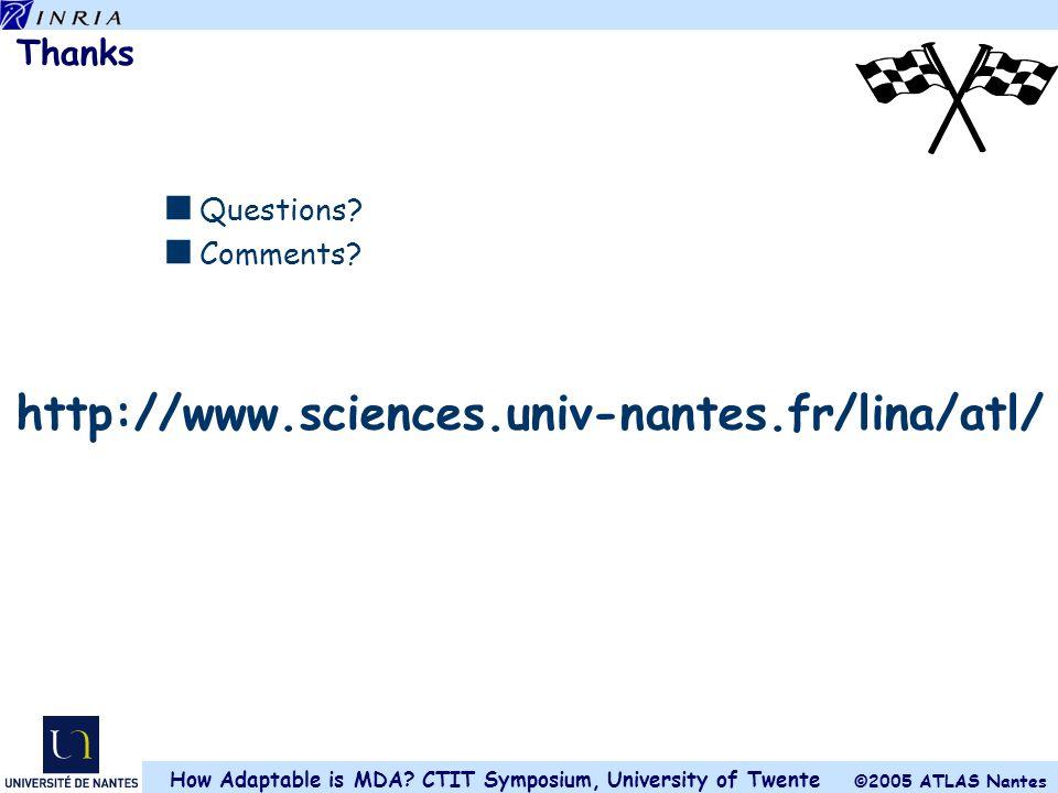 ©2005 ATLAS Nantes How Adaptable is MDA.CTIT Symposium, University of Twente Thanks  Questions.