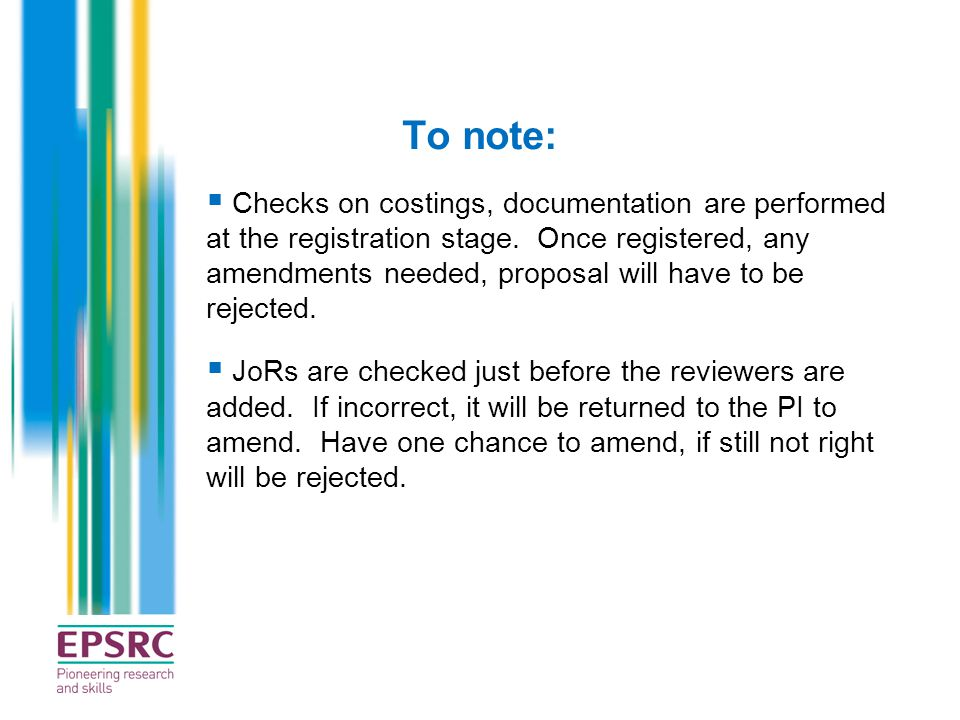 To note:  Checks on costings, documentation are performed at the registration stage. Once registered, any amendments needed, proposal will have to be