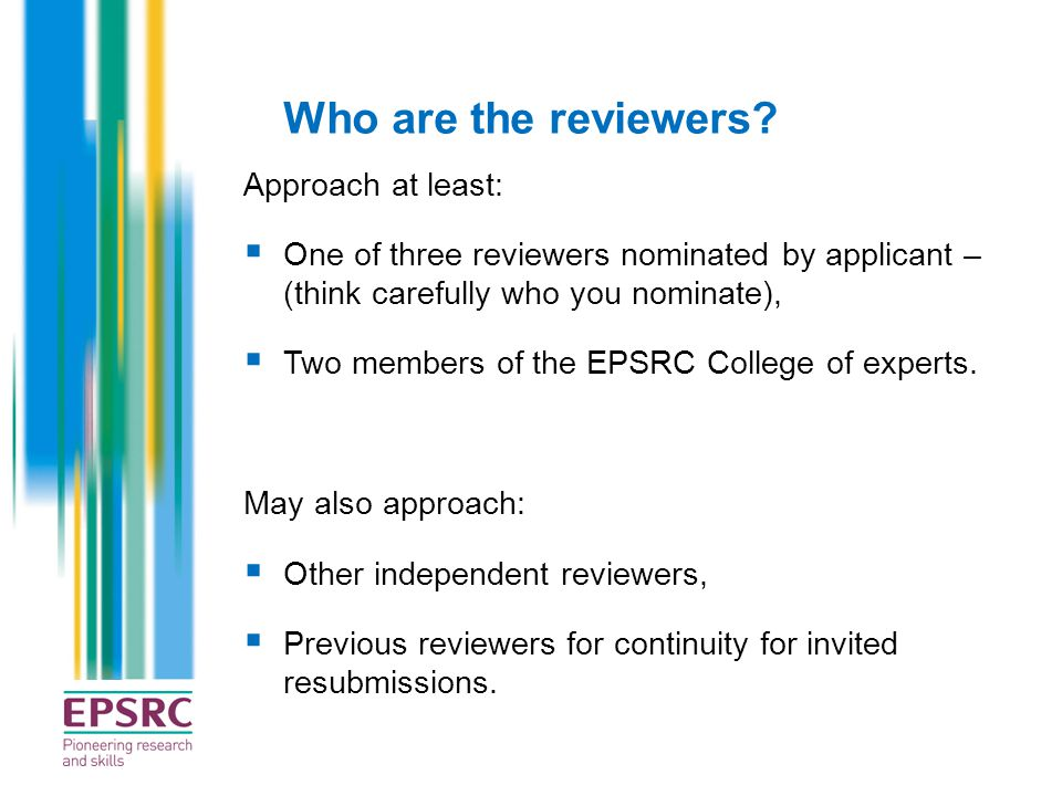 Who are the reviewers? Approach at least:  One of three reviewers nominated by applicant – (think carefully who you nominate),  Two members of the E