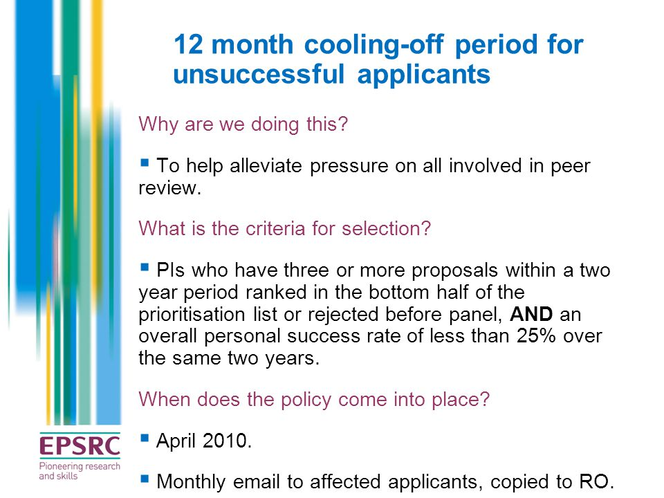 12 month cooling-off period for unsuccessful applicants Why are we doing this?  To help alleviate pressure on all involved in peer review. What is th