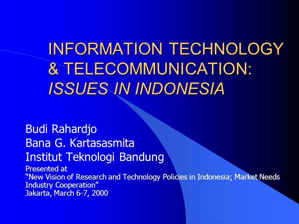 INFORMATION TECHNOLOGY & TELECOMMUNICATION: ISSUES IN INDONESIA Budi Rahardjo Bana G.