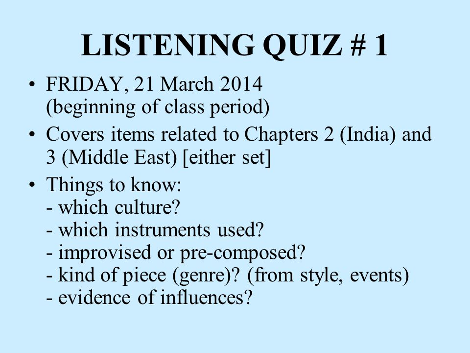 LISTENING QUIZ # 1 FRIDAY, 21 March 2014 (beginning of class period) Covers items related to Chapters 2 (India) and 3 (Middle East) [either set] Things to know: - which culture.
