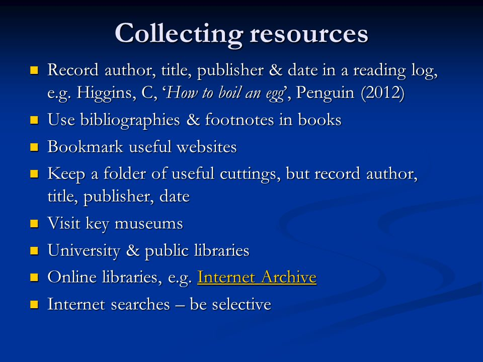 Collecting resources Record author, title, publisher & date in a reading log, e.g. Higgins, C, 'How to boil an egg', Penguin (2012) Record author, tit