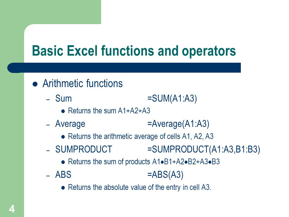 5 Arithmetic functions – continued – SQRT=SQRT(A3) Returns  A3 – MAX=MAX(A1:A9) Returns the Maximum of the entries in cells A1 through A9.