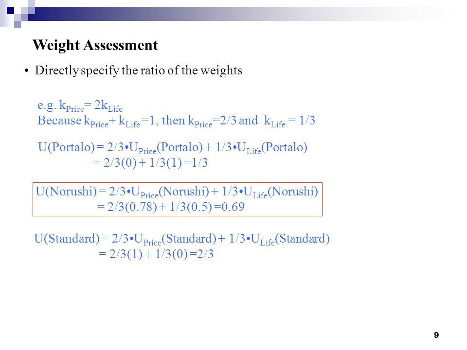 9 Directly specify the ratio of the weights Weight Assessment e.g.