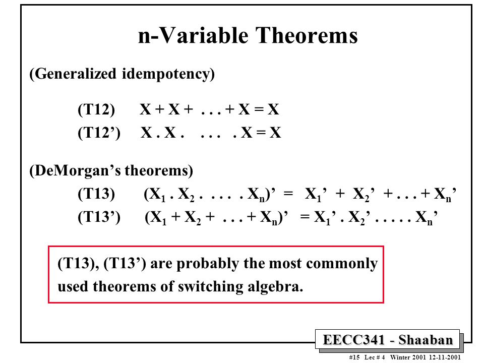 EECC341 - Shaaban #15 Lec # 4 Winter 2001 12-11-2001 n-Variable Theorems (Generalized idempotency) (T12) X + X +...