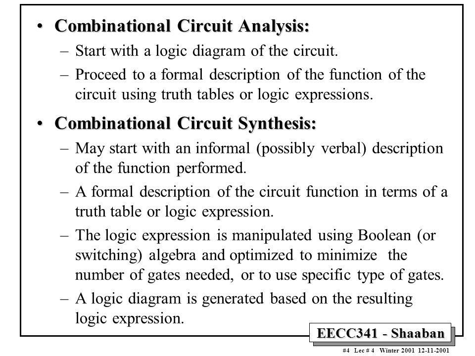 EECC341 - Shaaban #4 Lec # 4 Winter 2001 12-11-2001 Combinational Circuit Analysis:Combinational Circuit Analysis: –Start with a logic diagram of the circuit.
