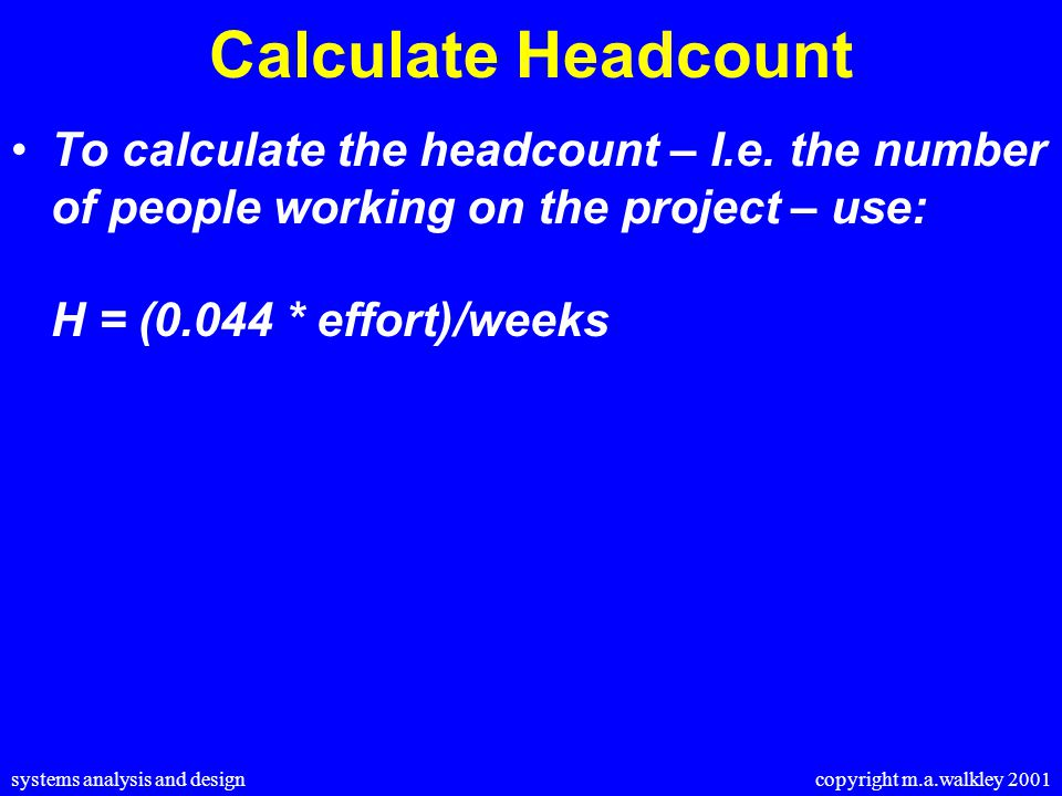 systems analysis and design copyright m.a.walkley 2001 Calculate Headcount To calculate the headcount – I.e.