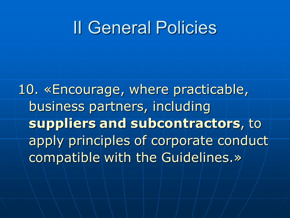 II General Policies 10. «Encourage, where practicable, business partners, including suppliers and subcontractors, to apply principles of corporate con