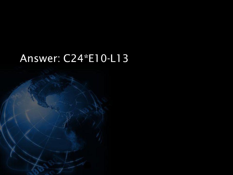 Answer: C24*E10-L13