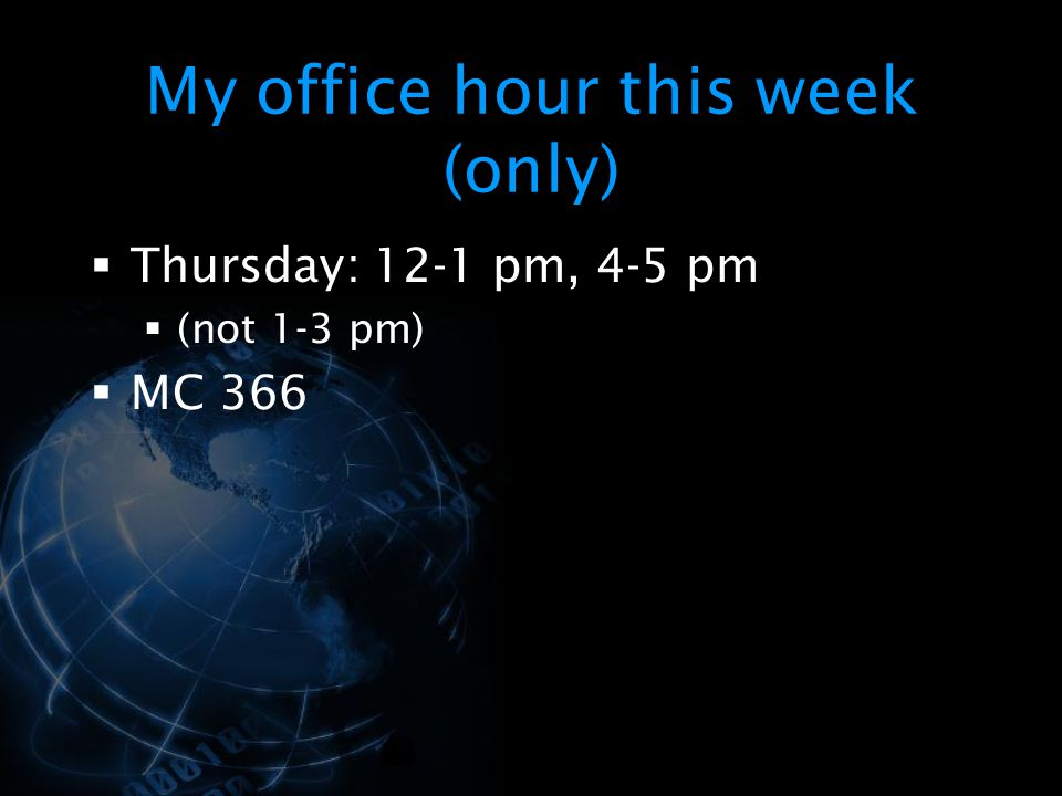 My office hour this week (only)  Thursday: 12-1 pm, 4-5 pm  (not 1-3 pm)  MC 366