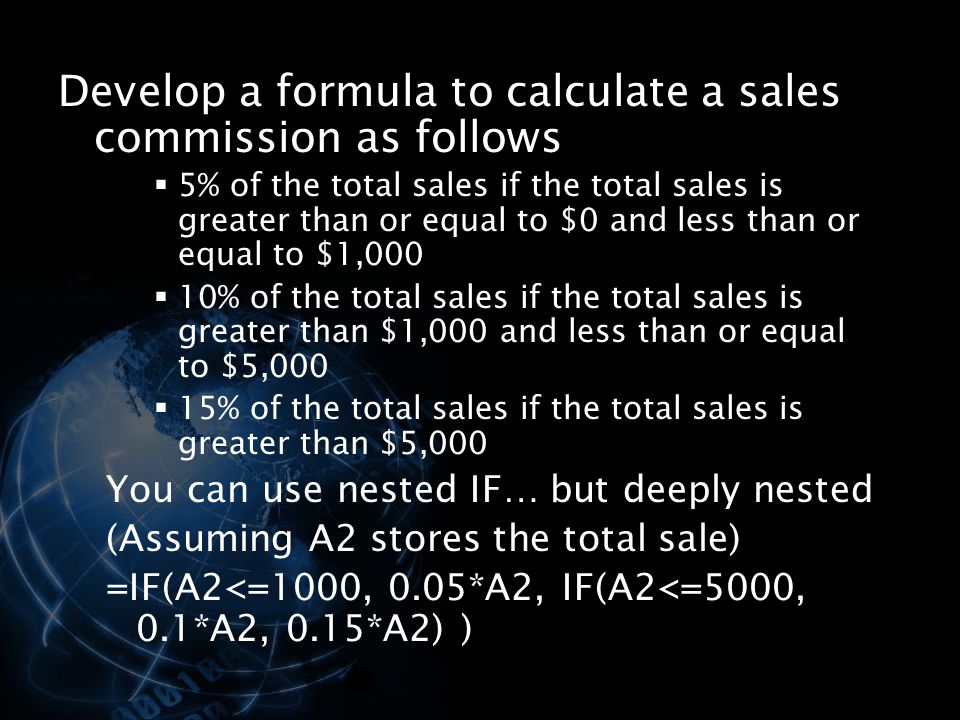 Develop a formula to calculate a sales commission as follows  5% of the total sales if the total sales is greater than or equal to $0 and less than o