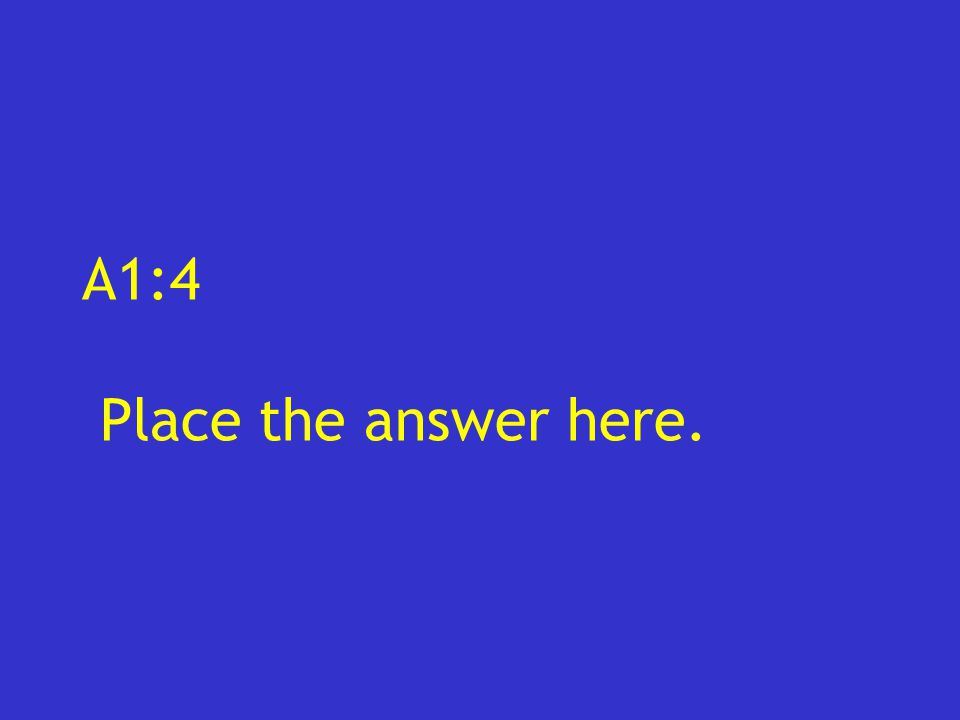 A1:4 Place the answer here.