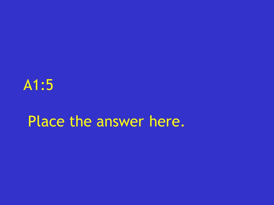 A1:5 Place the answer here.