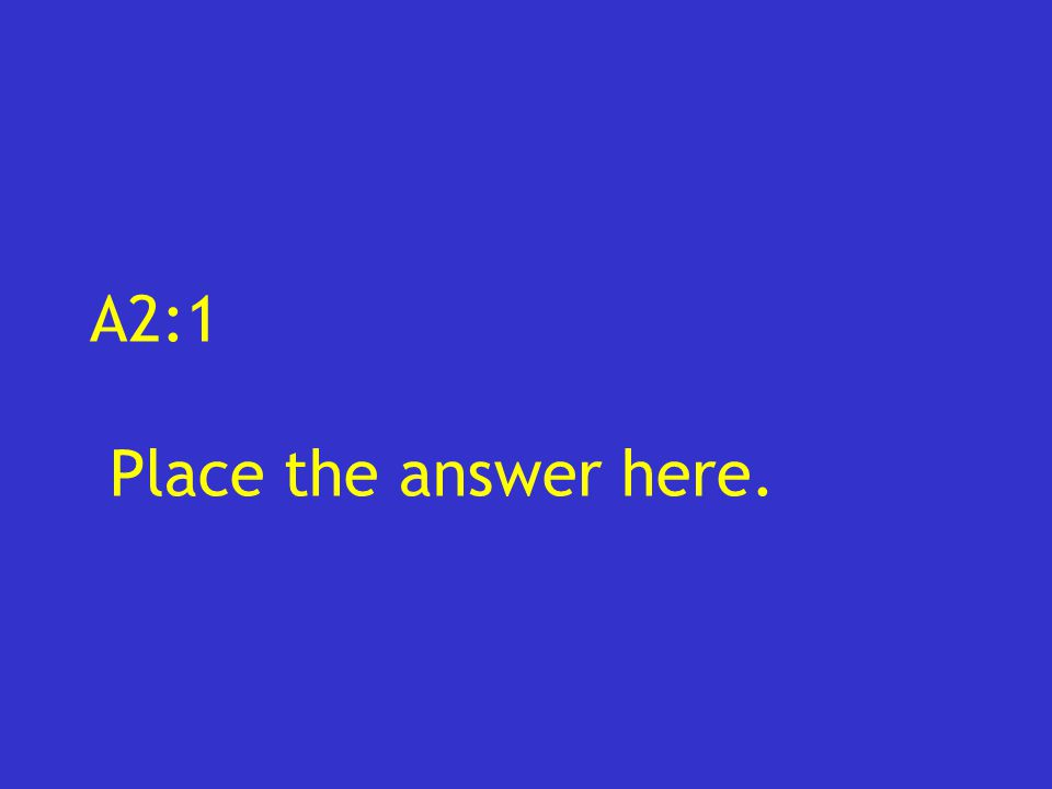 A2:1 Place the answer here.