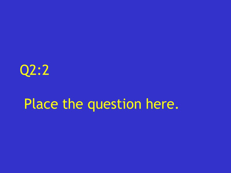 Q2:2 Place the question here.