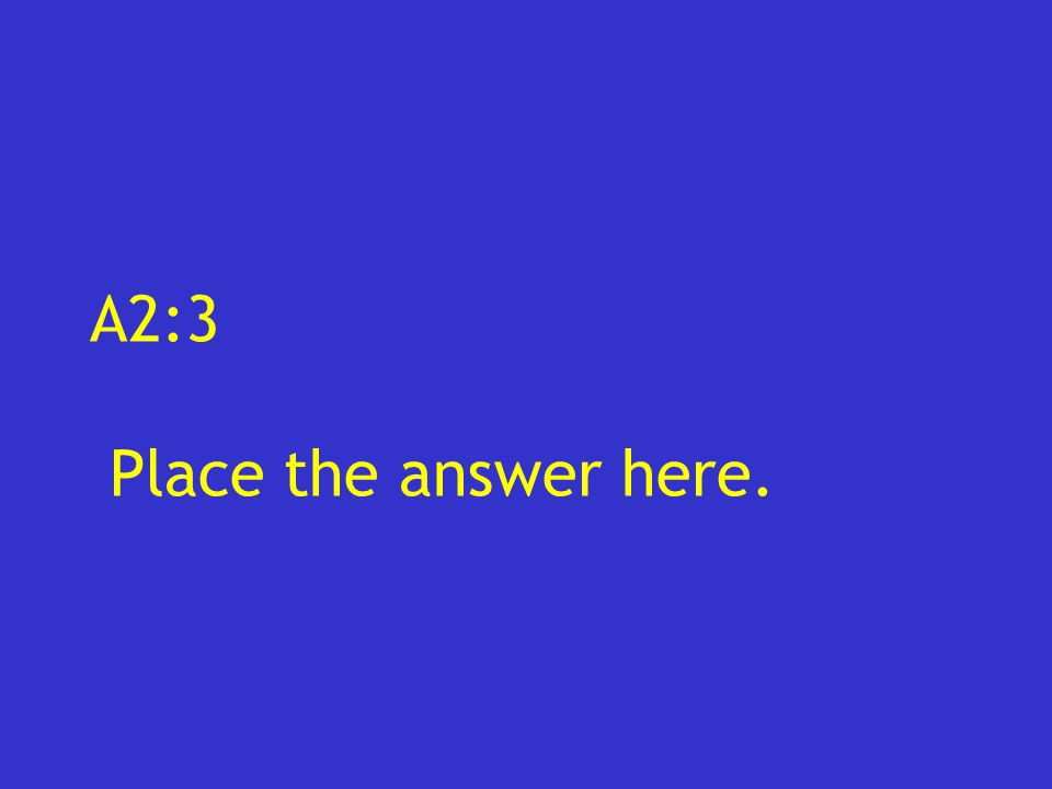 A2:3 Place the answer here.