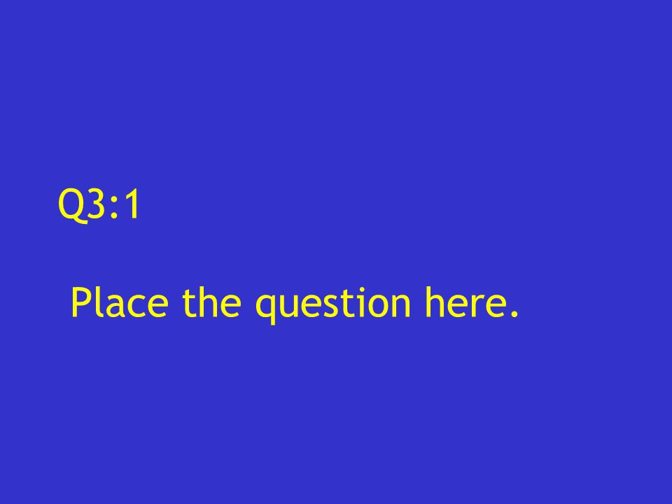 Q3:1 Place the question here.