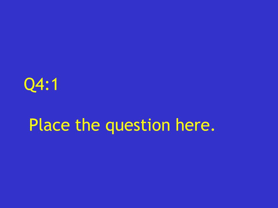 Q4:1 Place the question here.