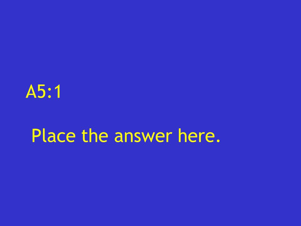 A5:1 Place the answer here.