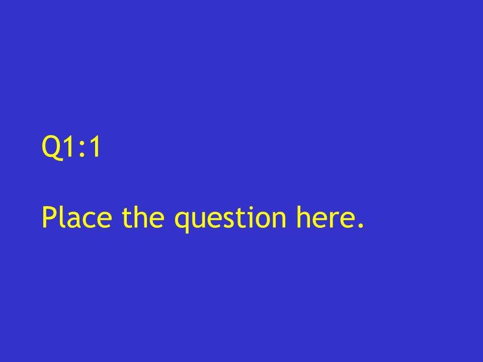 Q1:1 Place the question here.
