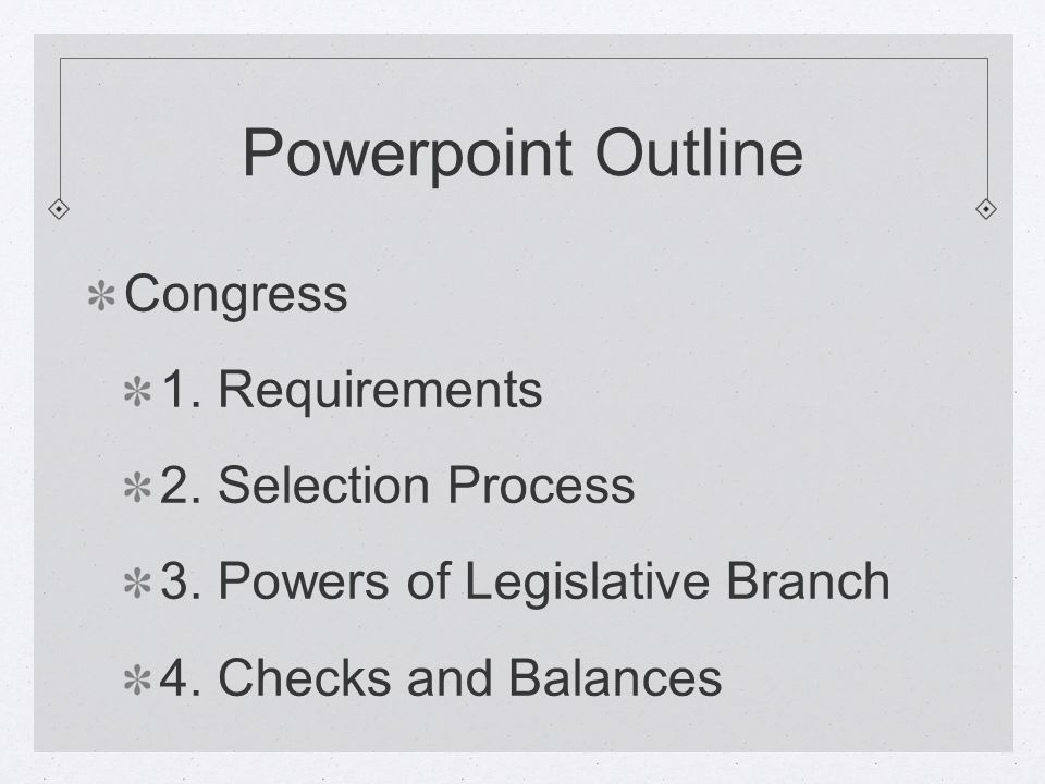 Powerpoint Outline Congress 1. Requirements 2. Selection Process 3.