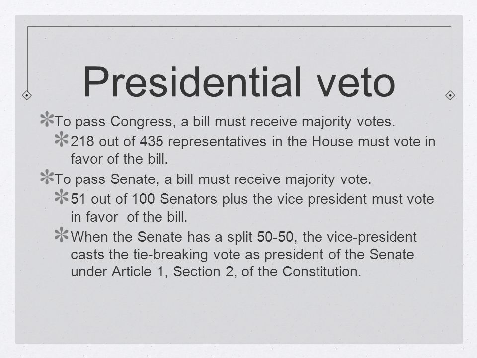 Presidential veto To pass Congress, a bill must receive majority votes.