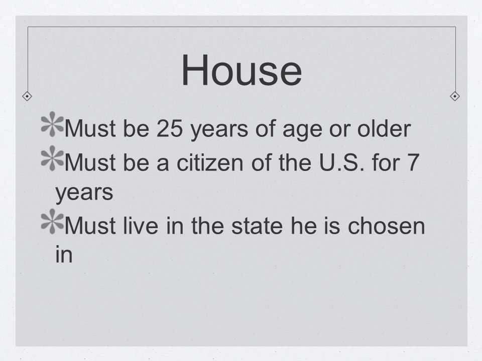 Senate Must be 30 years old or older Must be a citizen for 9 or more years Must live in the state chosen in