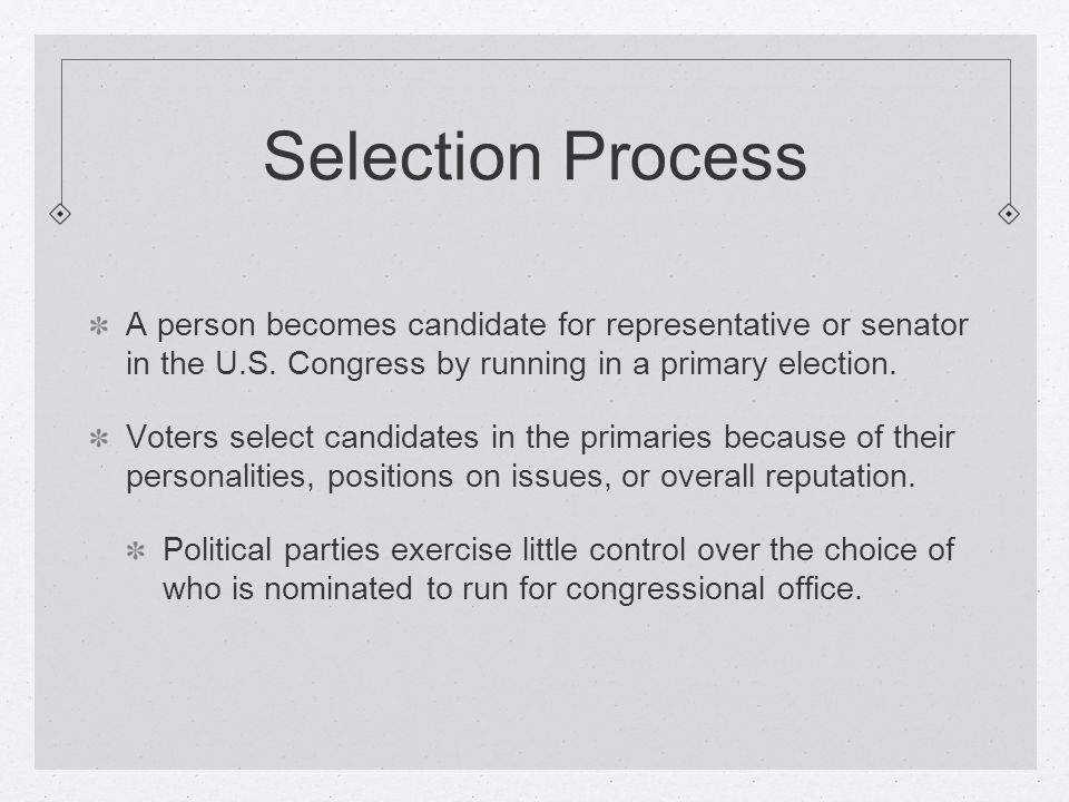 Selection Process A person becomes candidate for representative or senator in the U.S.