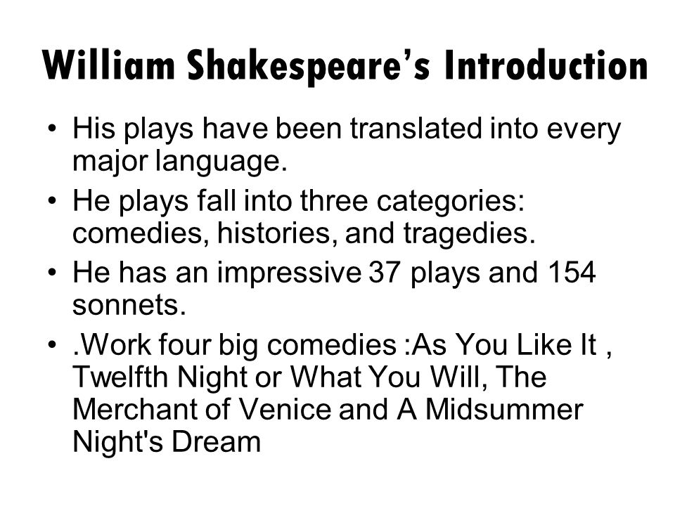 William Shakespeare's Introduction His plays have been translated into every major language.