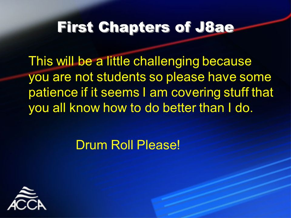 First Chapters of J8ae This will be a little challenging because you are not students so please have some patience if it seems I am covering stuff that you all know how to do better than I do.