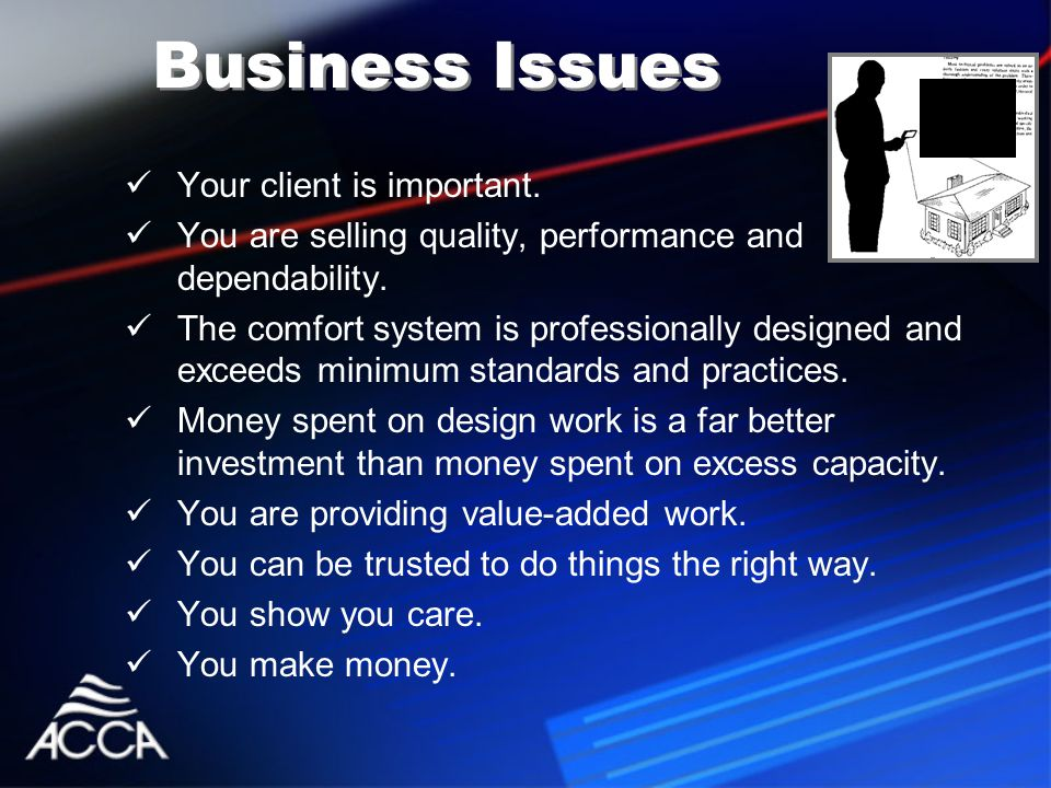 Your client is important. You are selling quality, performance and dependability.