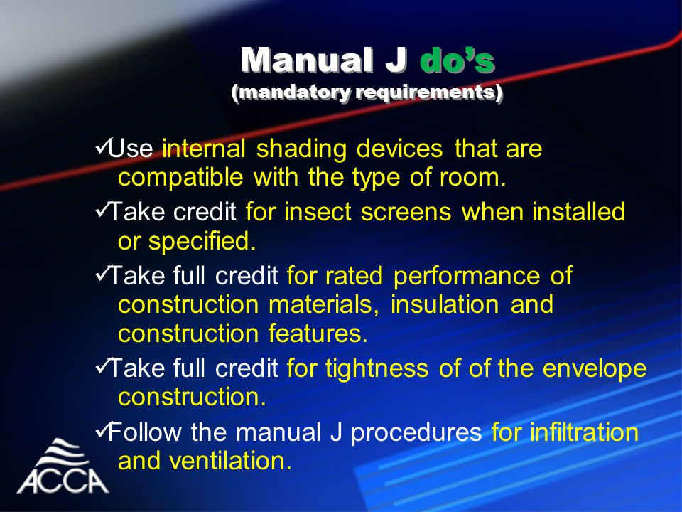 Manual J do's (mandatory requirements) Use internal shading devices that are compatible with the type of room.