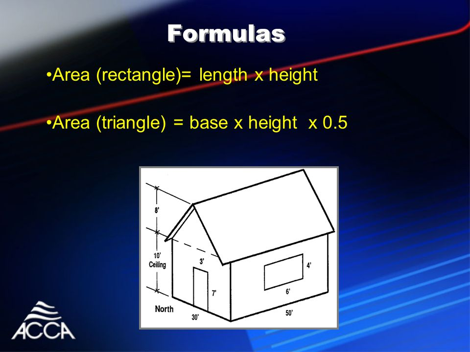 Formulas Area (rectangle)= length x height Area (triangle) = base x height x 0.5