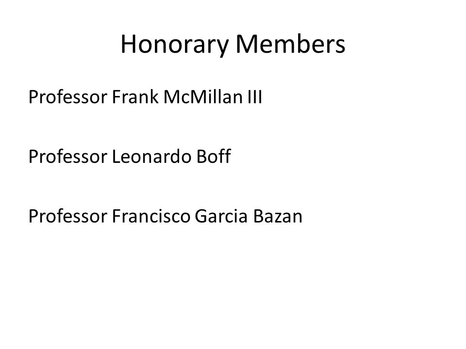 Honorary Members Professor Frank McMillan III Professor Leonardo Boff Professor Francisco Garcia Bazan