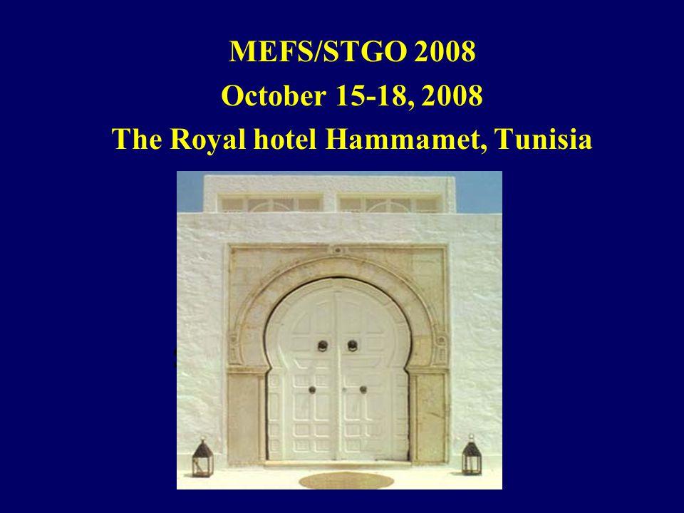 MEFS/STGO 2008 October 15-18, 2008 The Royal hotel Hammamet, Tunisia See you in Tunis