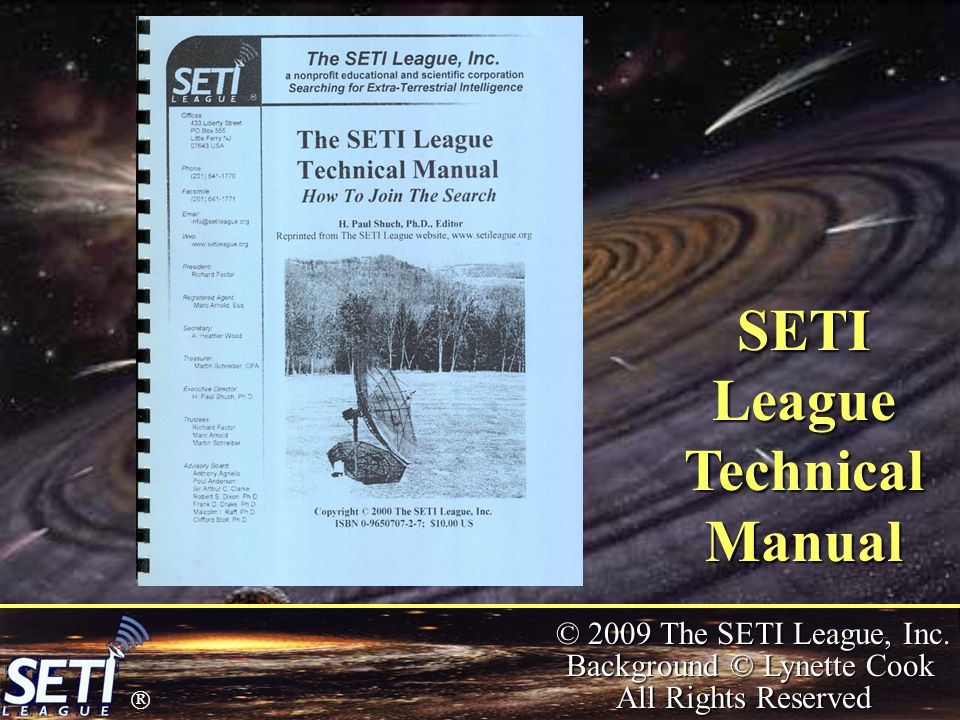  © 2009 The SETI League, Inc. Background © Lynette Cook All Rights Reserved SETI League Technical Manual