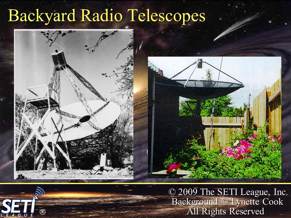  © 2009 The SETI League, Inc. Background © Lynette Cook All Rights Reserved Backyard Radio Telescopes