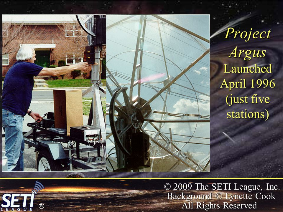  © 2009 The SETI League, Inc. Background © Lynette Cook All Rights Reserved Project Argus Launched April 1996 (just five stations)