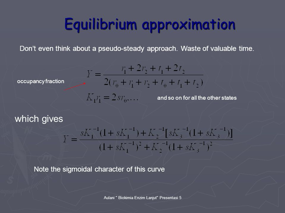 Aulani Biokimia Enzim Lanjut Presentasi 5 Equilibrium approximation Don't even think about a pseudo-steady approach.