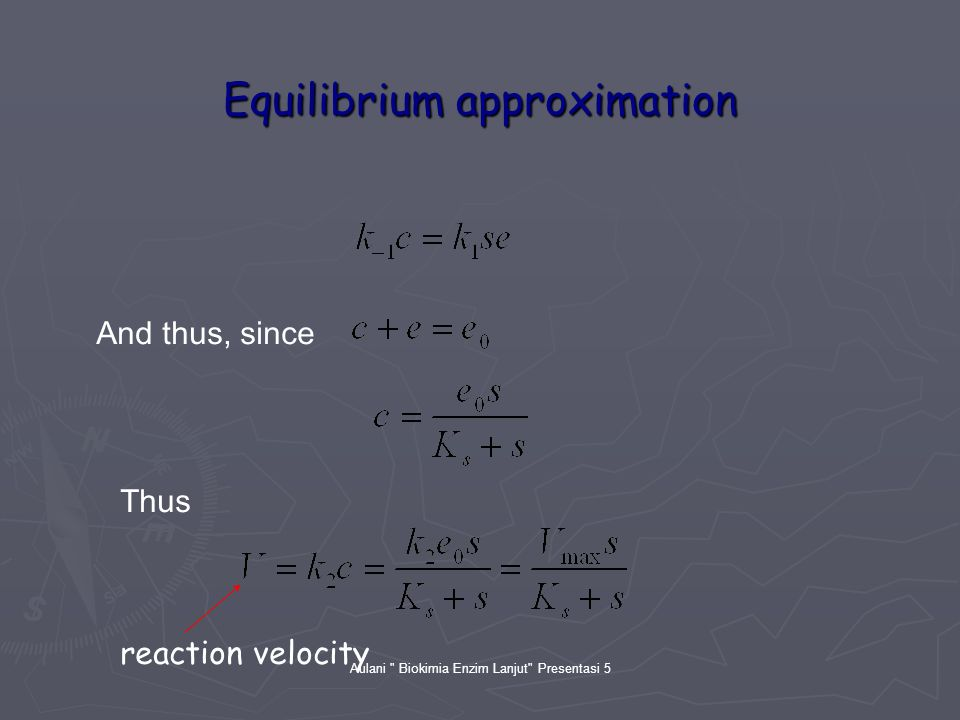 Aulani Biokimia Enzim Lanjut Presentasi 5 Equilibrium approximation And thus, since Thus reaction velocity