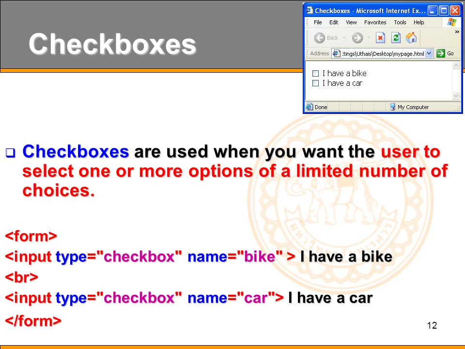 12 Checkboxes  Checkboxes are used when you want the user to select one or more options of a limited number of choices.