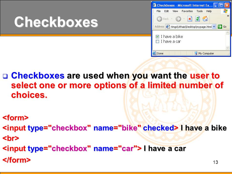 13 Checkboxes  Checkboxes are used when you want the user to select one or more options of a limited number of choices.