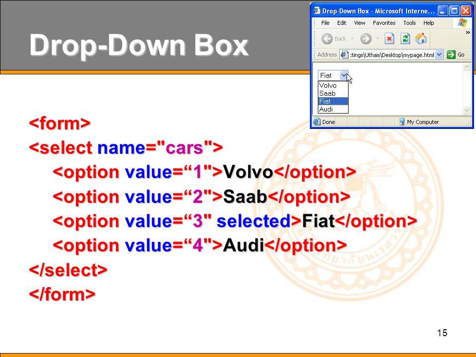 15 Drop-Down Box <form> Volvo Volvo Saab Saab Fiat Fiat Audi Audi </select></form>