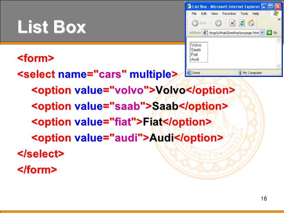 16 List Box <form> Volvo Volvo Saab Saab Fiat Fiat Audi Audi </select></form>