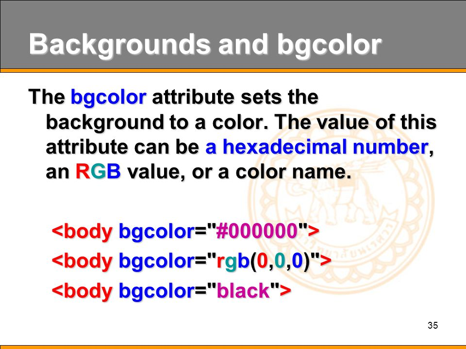 35 Backgrounds and bgcolor The bgcolor attribute sets the background to a color.